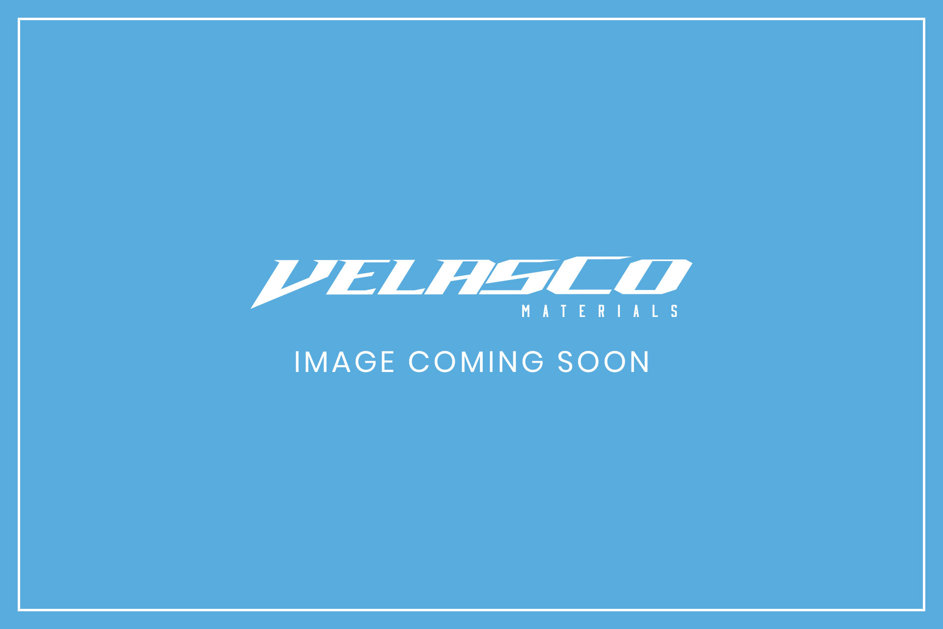 Velasco Materials: Image Coming Soon Placeholder